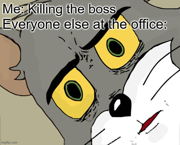 Unsettled Tom |  Me: Killing the boss; Everyone else at the office: | image tagged in memes,unsettled tom,office,boss | made w/ Imgflip meme maker
