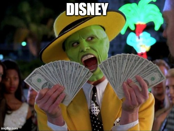 disney |  DISNEY | image tagged in memes,money money | made w/ Imgflip meme maker