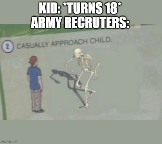 Casually Approach Child |  KID: *TURNS 18* ARMY RECRUTERS: | image tagged in casually approach child | made w/ Imgflip meme maker