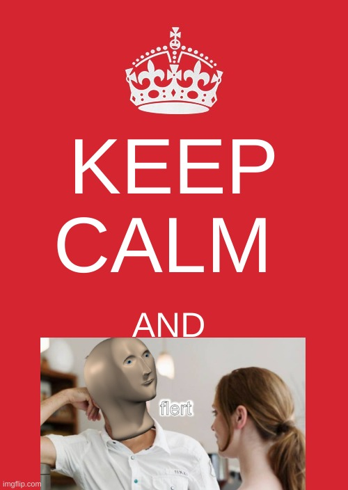 Flert |  KEEP CALM; AND | image tagged in memes,keep calm and carry on red | made w/ Imgflip meme maker