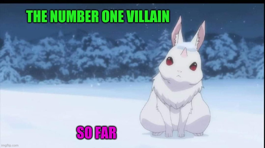 THE NUMBER ONE VILLAIN; SO FAR | image tagged in re zero the great rabbit | made w/ Imgflip meme maker