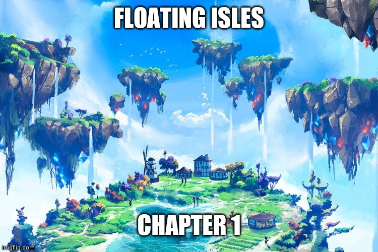 Chapter 1 |  FLOATING ISLES; CHAPTER 1 | made w/ Imgflip meme maker