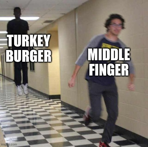 MIDDLE FINGER TURKEY BURGER | image tagged in floating boy chasing running boy | made w/ Imgflip meme maker