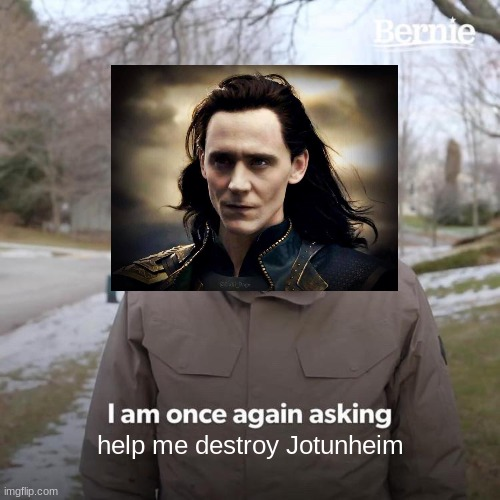 Loki memes |  help me destroy Jotunheim | image tagged in memes,bernie i am once again asking for your support | made w/ Imgflip meme maker