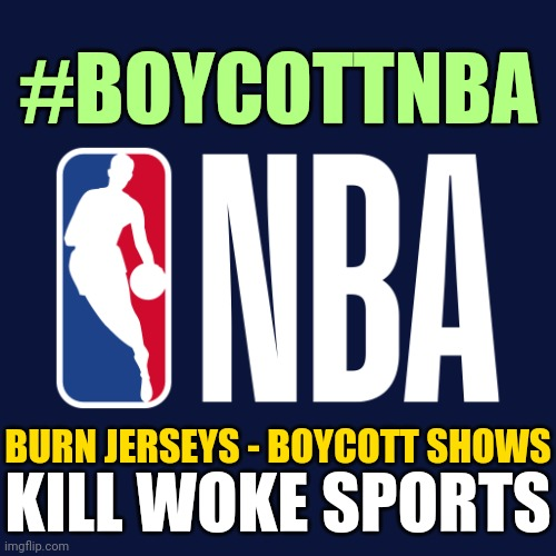 BOYCOTT WOKE NBA: Millionaire Black Basketball Players and Team Owners Putting BLM Police Protest Politics Ahead of Sports Fans |  #BOYCOTTNBA; BURN JERSEYS - BOYCOTT SHOWS; KILL WOKE SPORTS | image tagged in boycott nba,sports,politics,blm,boycott,woke | made w/ Imgflip meme maker