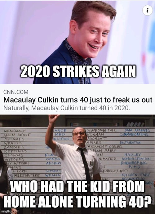 The year 2020 |  2020 STRIKES AGAIN; WHO HAD THE KID FROM HOME ALONE TURNING 40? | image tagged in cabin the the woods,home alone,birthday,2020 | made w/ Imgflip meme maker