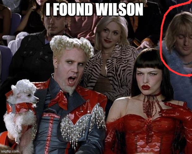 Mugatu So Hot Right Now Meme |  I FOUND WILSON | image tagged in memes,mugatu so hot right now | made w/ Imgflip meme maker