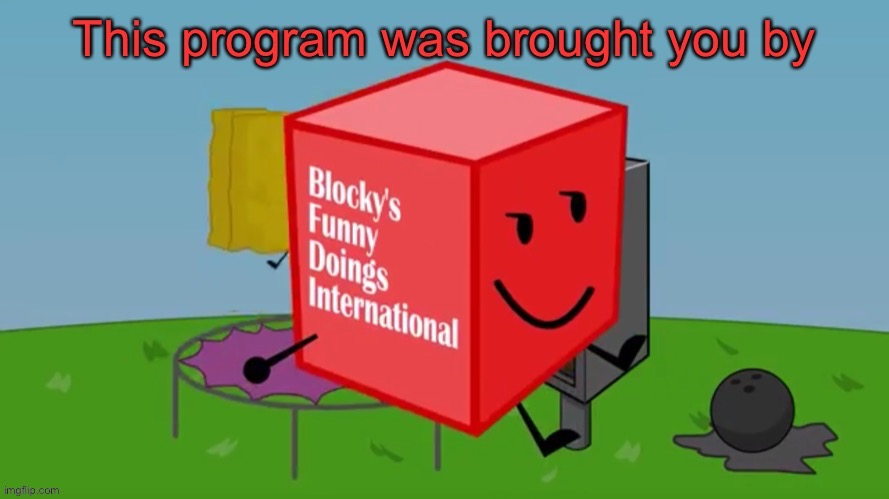This Program is brought you by BFDI | image tagged in this program is brought you by bfdi | made w/ Imgflip meme maker