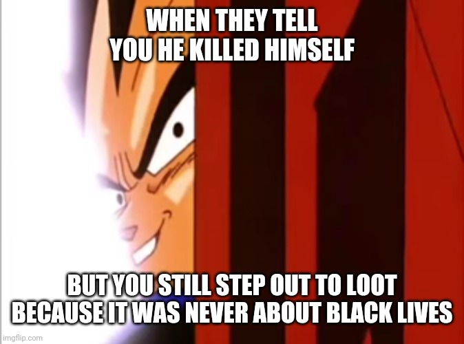 #Minneapolis |  WHEN THEY TELL YOU HE KILLED HIMSELF; BUT YOU STILL STEP OUT TO LOOT BECAUSE IT WAS NEVER ABOUT BLACK LIVES | image tagged in politics,minnesota | made w/ Imgflip meme maker