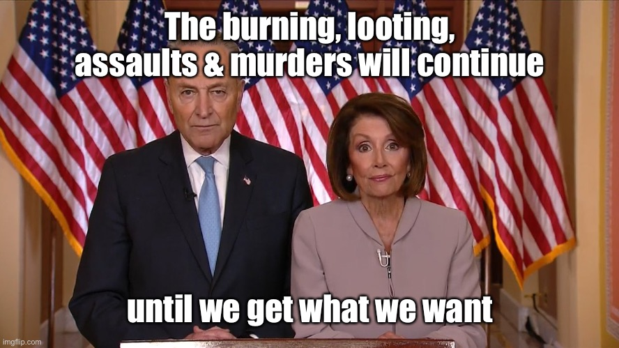 Chuck and Nancy | The burning, looting, assaults & murders will continue until we get what we want | image tagged in chuck and nancy | made w/ Imgflip meme maker