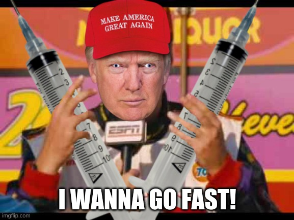 Trumpadega Nights |  I WANNA GO FAST! | image tagged in donald trump,ricky bobby,i wanna go fast | made w/ Imgflip meme maker