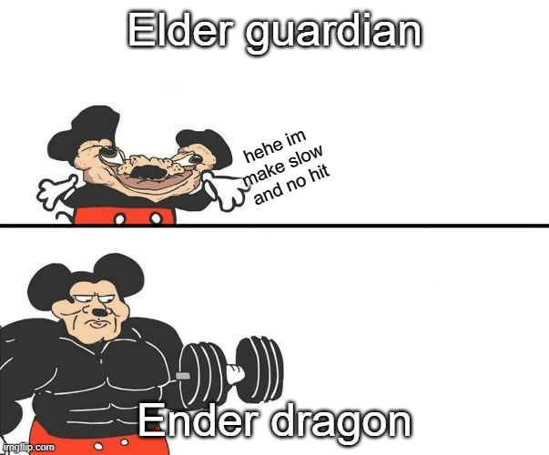 Micky Mouse |  Elder guardian; hehe im make slow and no hit; Ender dragon | image tagged in micky mouse | made w/ Imgflip meme maker