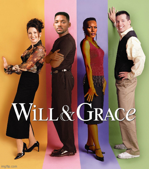 image tagged in will and grace,will smith,grace jones,tv series,lgbtq,television | made w/ Imgflip meme maker