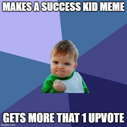 Success Kid |  MAKES A SUCCESS KID MEME; GETS MORE THAT 1 UPVOTE | image tagged in memes,success kid | made w/ Imgflip meme maker