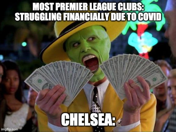 Money Money |  MOST PREMIER LEAGUE CLUBS: STRUGGLING FINANCIALLY DUE TO COVID; CHELSEA: | image tagged in memes,money money | made w/ Imgflip meme maker
