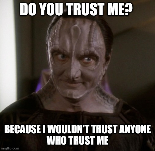 Do you trust Garak |  DO YOU TRUST ME? BECAUSE I WOULDN'T TRUST ANYONE WHO TRUST ME | image tagged in sceptical garak,startrek | made w/ Imgflip meme maker