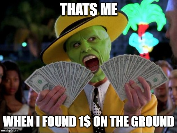Money |  THATS ME; WHEN I FOUND 1$ ON THE GROUND | image tagged in memes,money money | made w/ Imgflip meme maker