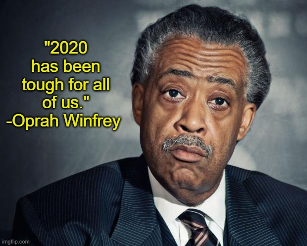 "al sharpton racist |  ""2020 has been tough for all of us."" -Oprah Winfrey 