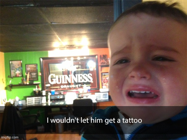 if he sees those needles, THEN he would change his mind! | image tagged in tattoos,kids,crying,funny,reposts are awesome | made w/ Imgflip meme maker