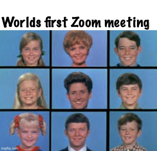 Zoom |  Worlds first Zoom meeting | image tagged in the brady bunch,office,technology | made w/ Imgflip meme maker