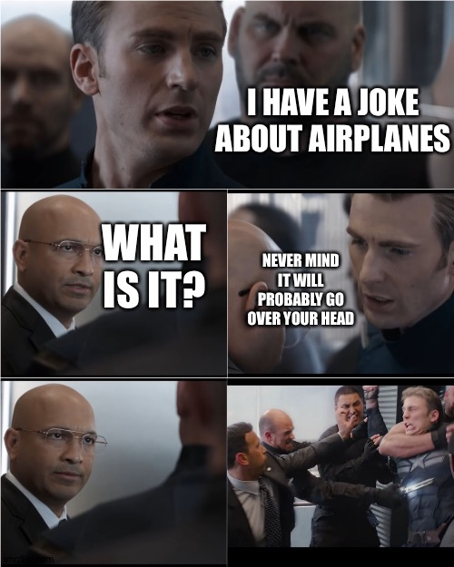 Captain America Bad Joke |  I HAVE A JOKE ABOUT AIRPLANES; WHAT IS IT? NEVER MIND IT WILL PROBABLY GO OVER YOUR HEAD | image tagged in captain america bad joke | made w/ Imgflip meme maker
