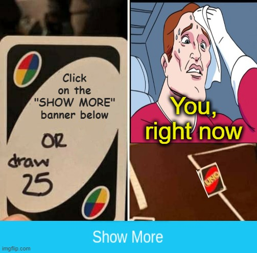 "Click on the ""SHOW MORE"" banner below; You, right now 