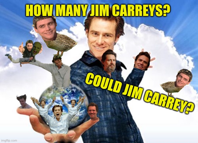 If Jim Carrey Could Carry Jims |  HOW MANY JIM CARREYS? COULD JIM CARREY? | image tagged in jim scary carrey,slim jim jimmy hat,carrey duck,y do they | made w/ Imgflip meme maker