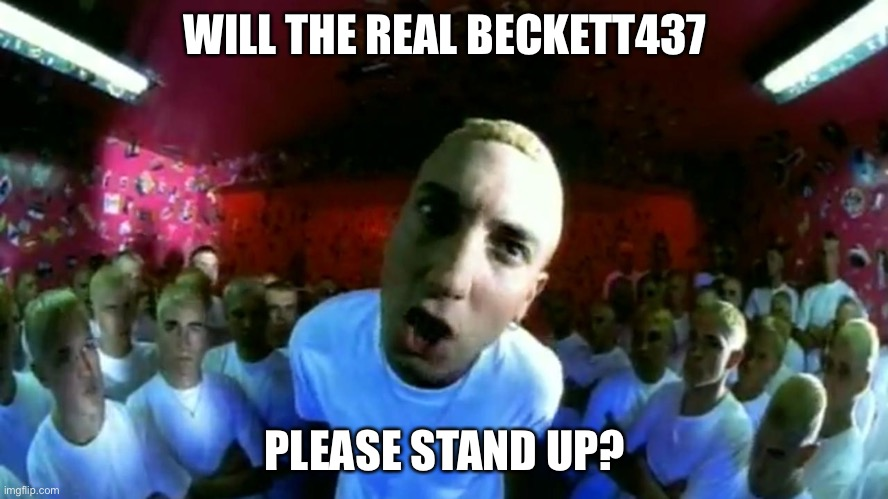 slim shady | WILL THE REAL BECKETT437 PLEASE STAND UP? | image tagged in slim shady | made w/ Imgflip meme maker