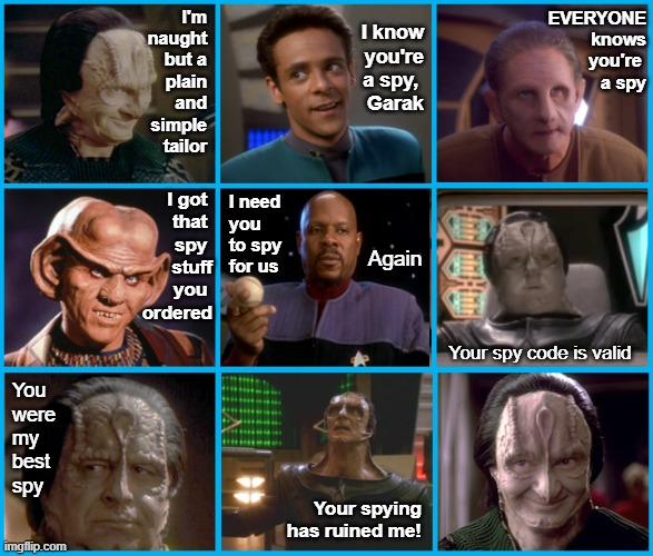 Garak is a Spy |  I know you're a spy,  Garak; I'm naught but a plain and simple tailor; EVERYONE knows you're  a spy; I got  that  spy  stuff you  ordered; I need you to spy for us; Again; Your spy code is valid; You were my best spy; Your spying has ruined me! | image tagged in star trek deep space nine,garak,spy | made w/ Imgflip meme maker