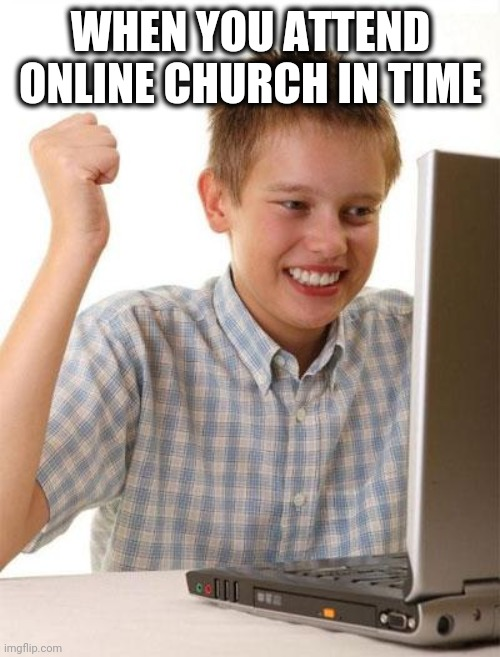 Christian kid |  WHEN YOU ATTEND ONLINE CHURCH IN TIME | image tagged in memes,first day on the internet kid,computer guy,church | made w/ Imgflip meme maker