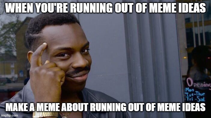 Roll Safe Think About It |  WHEN YOU'RE RUNNING OUT OF MEME IDEAS; MAKE A MEME ABOUT RUNNING OUT OF MEME IDEAS | image tagged in memes,roll safe think about it,haha,simple,thinking black guy,common sense | made w/ Imgflip meme maker