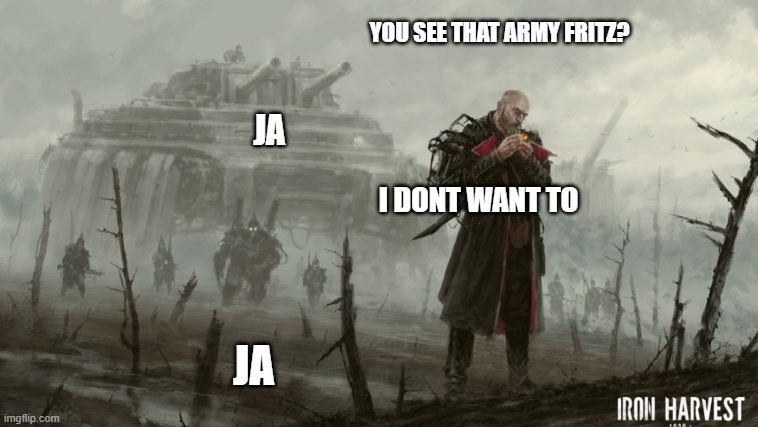 I have too many iron harvest memes. | image tagged in iron harvest | made w/ Imgflip meme maker