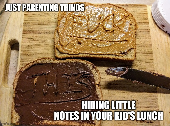Just parenting things: hiding little notes in your kid's lunch |  JUST PARENTING THINGS; HIDING LITTLE NOTES IN YOUR KID'S LUNCH | image tagged in parenting,kids,food,notes,message,life hack | made w/ Imgflip meme maker