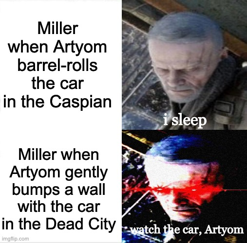 I'm Doing the Best I Can! |  Miller when Artyom barrel-rolls the car in the Caspian; i sleep; Miller when Artyom gently bumps a wall with the car in the Dead City; watch the car, Artyom | image tagged in memes,metro,i sleep,video games,videogames,metro exodus | made w/ Imgflip meme maker