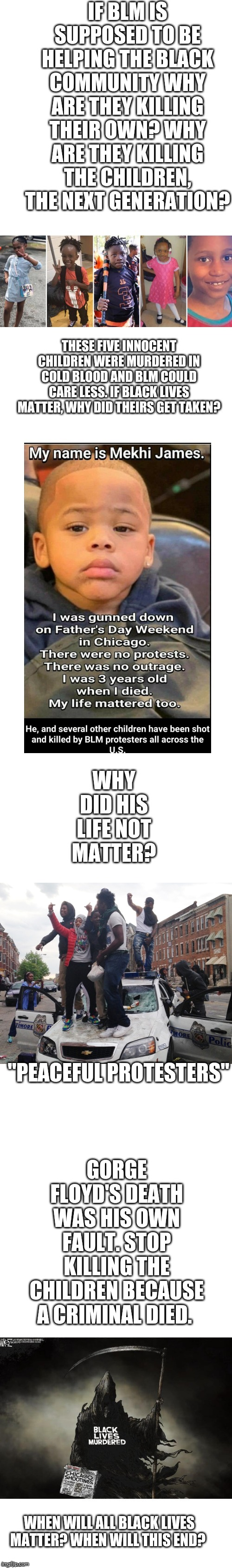 "When will all black lives matter? |  GORGE FLOYD'S DEATH WAS HIS OWN FAULT. STOP KILLING THE CHILDREN BECAUSE A CRIMINAL DIED. ""PEACEFUL PROTESTERS""; WHEN WILL ALL BLACK LIVES MATTER? WHEN WILL THIS END? 