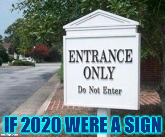 Things I can't forget but want to |  IF 2020 WERE A SIGN | image tagged in vince vance,funny signs,memes,do not enter,stupid signs,2020 | made w/ Imgflip meme maker