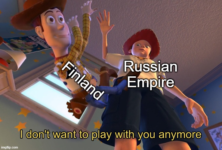 1918 in a nutshell |  Finland; Russian Empire | image tagged in i don't want to play with you anymore,ww1,finland,russian empire,1918 | made w/ Imgflip meme maker