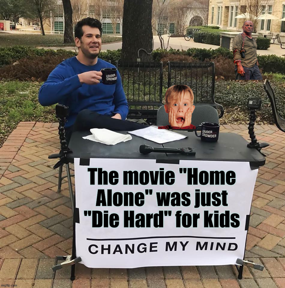 "Hunting the main character. |  The movie ""Home Alone"" was just ""Die Hard"" for kids 