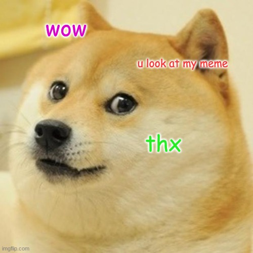 Doge thanking u |  wow; u look at my meme; thx | image tagged in memes,doge | made w/ Imgflip meme maker