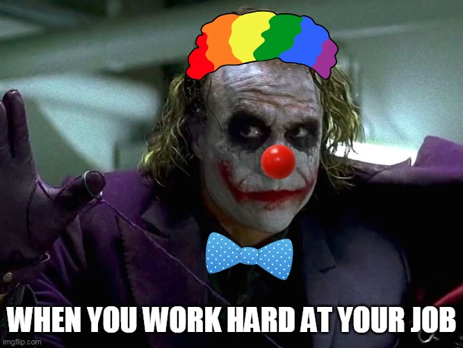 When you work hard at your job |  WHEN YOU WORK HARD AT YOUR JOB | image tagged in work,funny,job,hard work,bullshit | made w/ Imgflip meme maker