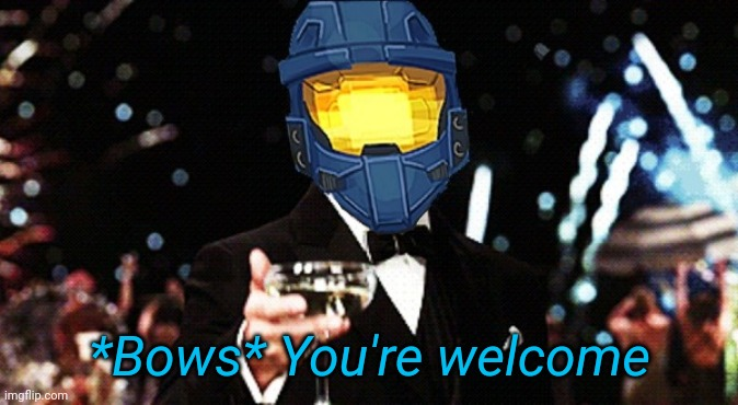 Cheers Ghost | *Bows* You're welcome | image tagged in cheers ghost | made w/ Imgflip meme maker