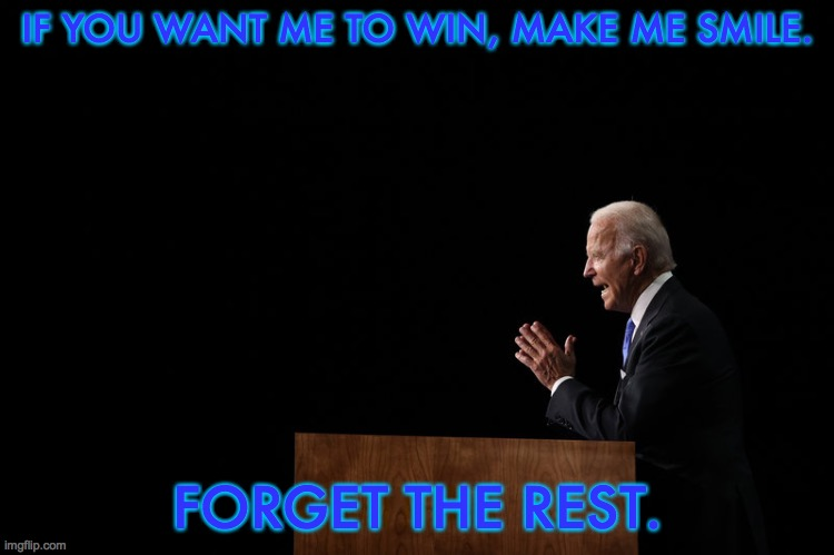 Joe Biden at His Acceptance Speech (August 20, 2020) |  IF YOU WANT ME TO WIN, MAKE ME SMILE. FORGET THE REST. | image tagged in joe biden,donald trump,election 2020,democratic national convention,republican national convention,memes | made w/ Imgflip meme maker