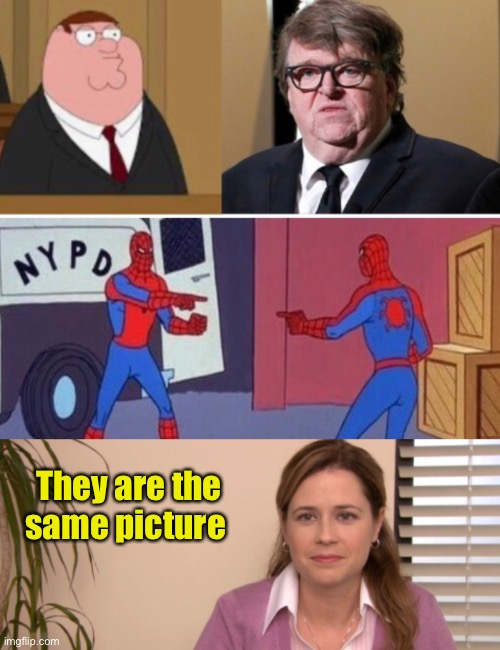 Michael Griffin |  They are the same picture | image tagged in spiderman pointing at spiderman,peter griffin,they are the same picture,michael moore | made w/ Imgflip meme maker