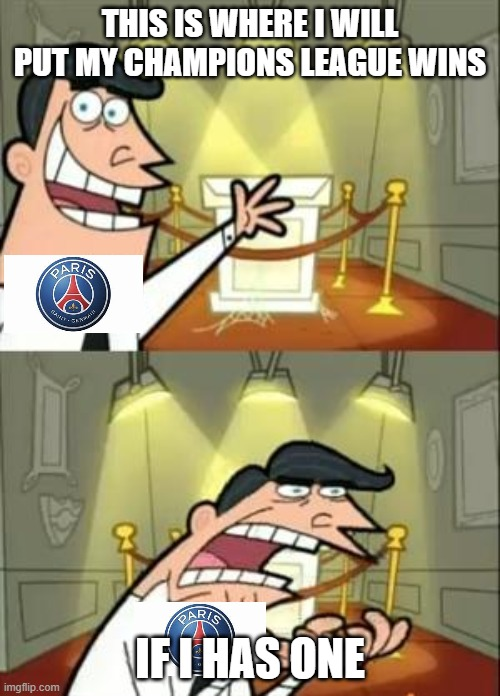 This Is Where I'd Put My Trophy If I Had One |  THIS IS WHERE I WILL PUT MY CHAMPIONS LEAGUE WINS; IF I HAS ONE | image tagged in memes,this is where i'd put my trophy if i had one,lol so funny,oof,omg | made w/ Imgflip meme maker