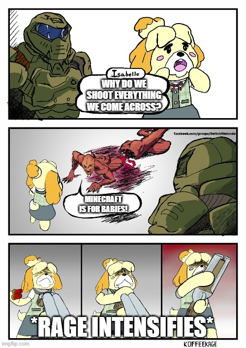 Blamm! |  WHY DO WE SHOOT EVERYTHING WE COME ACROSS? MINECRAFT IS FOR BABIES! *RAGE INTENSIFIES* | image tagged in isabelle doomguy | made w/ Imgflip meme maker