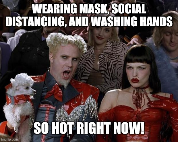 Mugatu So Hot Right Now |  WEARING MASK, SOCIAL DISTANCING, AND WASHING HANDS; SO HOT RIGHT NOW! | image tagged in memes,mugatu so hot right now,coronavirus,covid-19,covidiots,coronavirus meme | made w/ Imgflip meme maker
