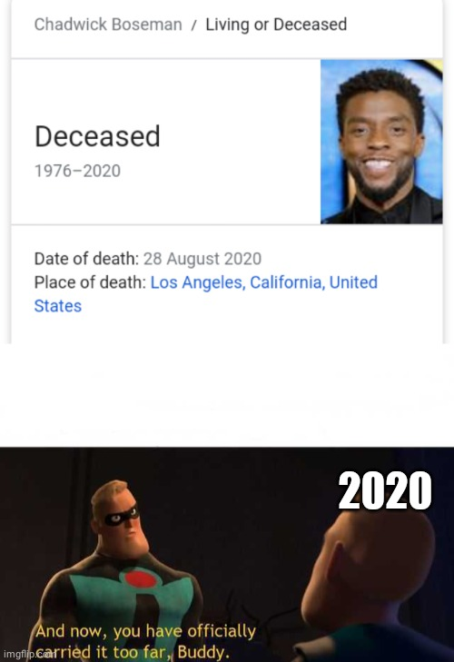 Rip Chadwick |  2020 | image tagged in and now you have officially carried it too far buddy | made w/ Imgflip meme maker