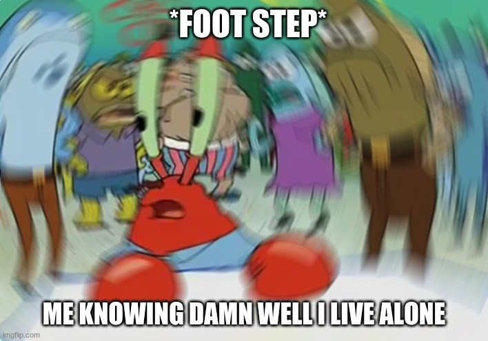 Mr Krabs Blur Meme |  *FOOT STEP*; ME KNOWING DAMN WELL I LIVE ALONE | image tagged in memes,mr krabs blur meme | made w/ Imgflip meme maker