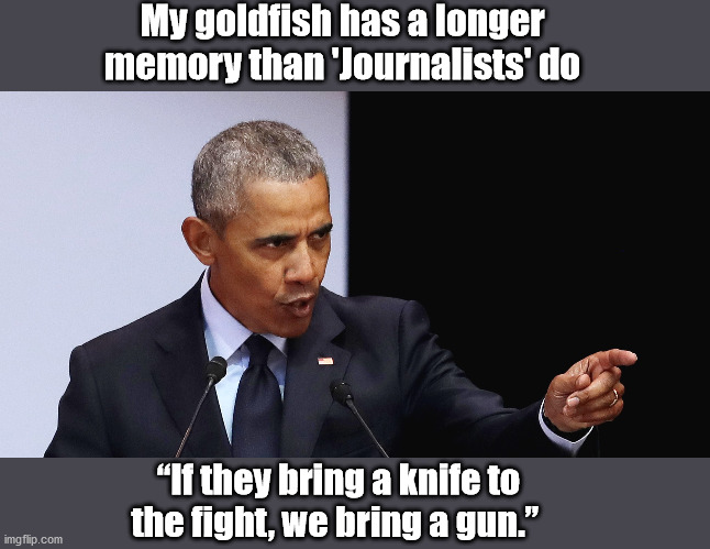 "The Chicago Way by the Divider and Chief |  My goldfish has a longer memory than 'Journalists' do; ""If they bring a knife to the fight, we bring a gun."" 