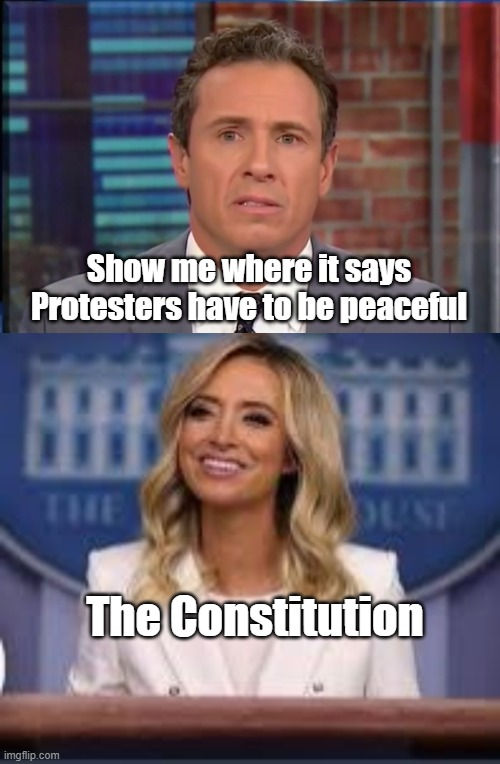 Cuomo/Kayleigh Peaceful |  Show me where it says Protesters have to be peaceful; The Constitution | image tagged in fredo chris cuomo,kayleigh the boomer mcenany | made w/ Imgflip meme maker
